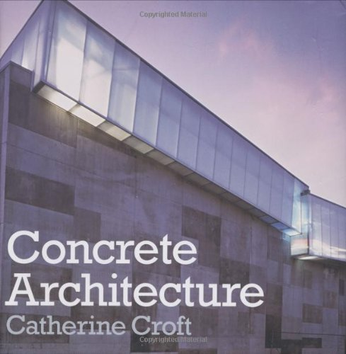 CONCRETE ARQUITECTURE. Catherine Croft. Laurence King Publishing Ltd. 2004