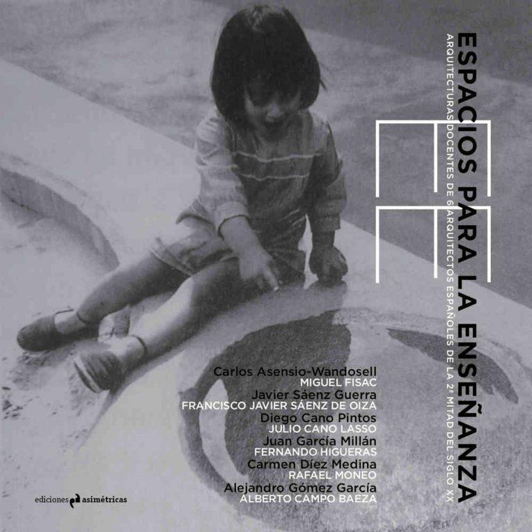 """ESPACIOS PARA LA ENSEÑANZA. Ediciones Asimétricas. 2013. """"Arquitectura para la enseñanza en la obra de Julio Cano Lasso"""""""